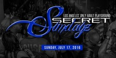 "SUNDAY SECRETSUNDAYZ JULY 17, 2016 ""LA's Adult Playground"""