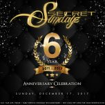 SUNDAY DEC 17, 2017 SecretSundayz 6 YEAR ANNIVERSARY